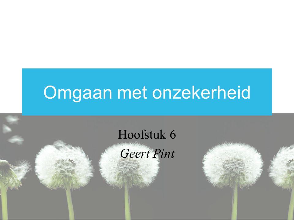 Omgaan met onzekerheid Hoofstuk 6 Geert Pint