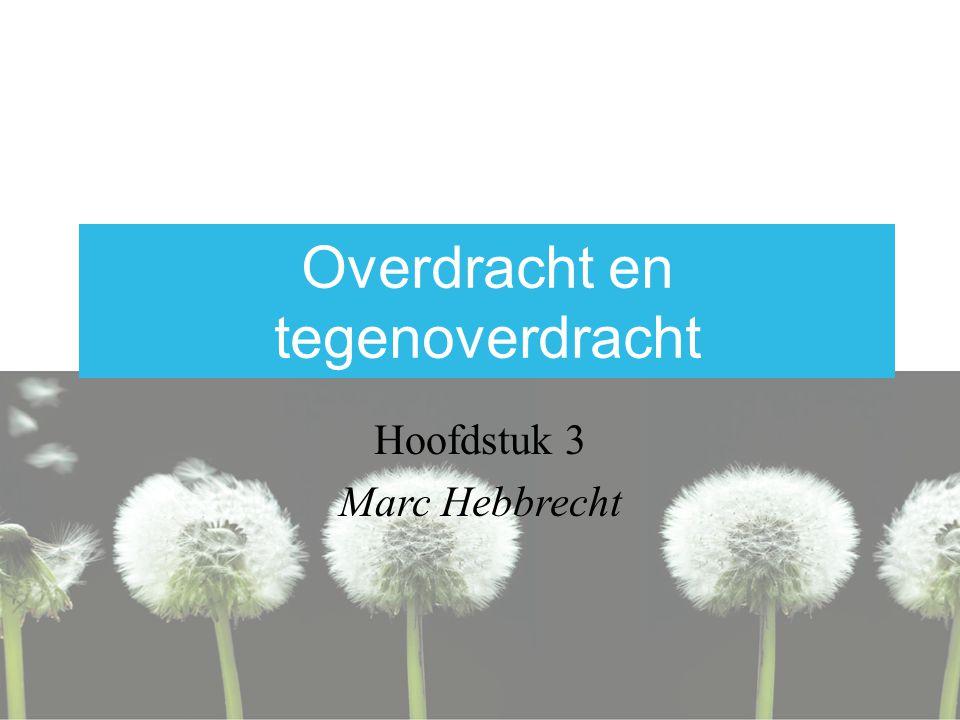 Overdracht en tegenoverdracht Hoofdstuk 3 Marc Hebbrecht