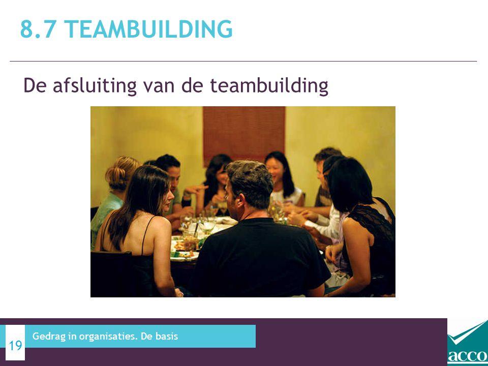 De afsluiting van de teambuilding 8.7 TEAMBUILDING 19 Gedrag in organisaties. De basis
