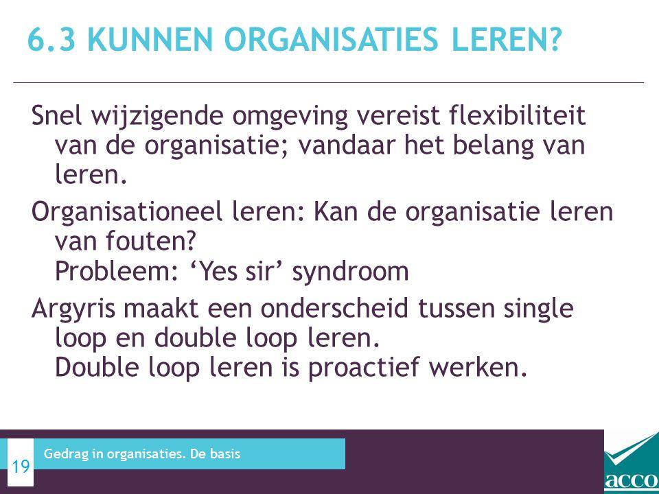 Snel wijzigende omgeving vereist flexibiliteit van de organisatie; vandaar het belang van leren. Organisationeel leren: Kan de organisatie leren van f