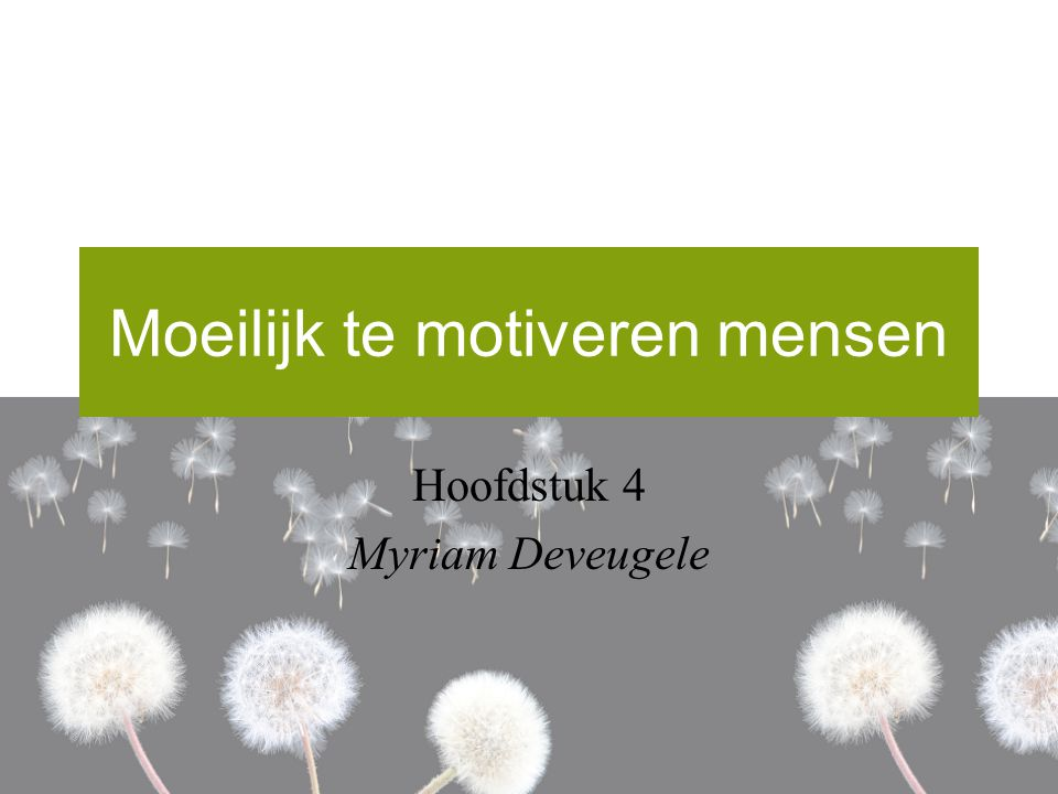 Moeilijk te motiveren mensen Hoofdstuk 4 Myriam Deveugele