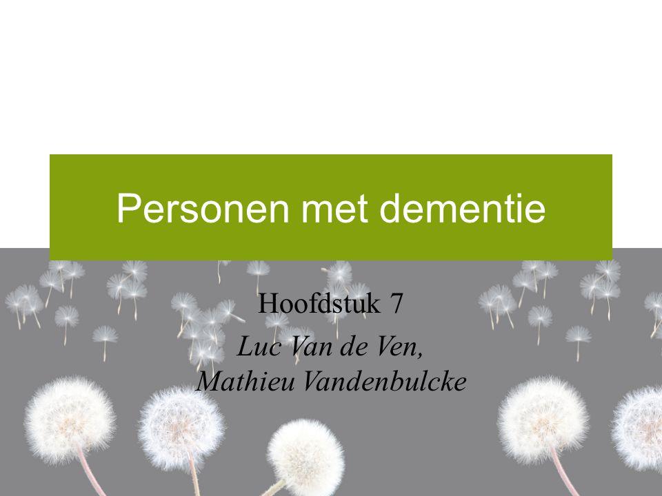 Personen met dementie Hoofdstuk 7 Luc Van de Ven, Mathieu Vandenbulcke