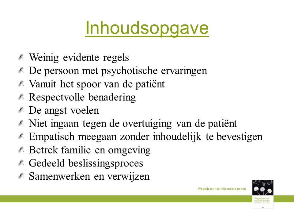 Inhoudsopgave Weinig evidente regels De persoon met psychotische ervaringen Vanuit het spoor van de patiënt Respectvolle benadering De angst voelen Ni