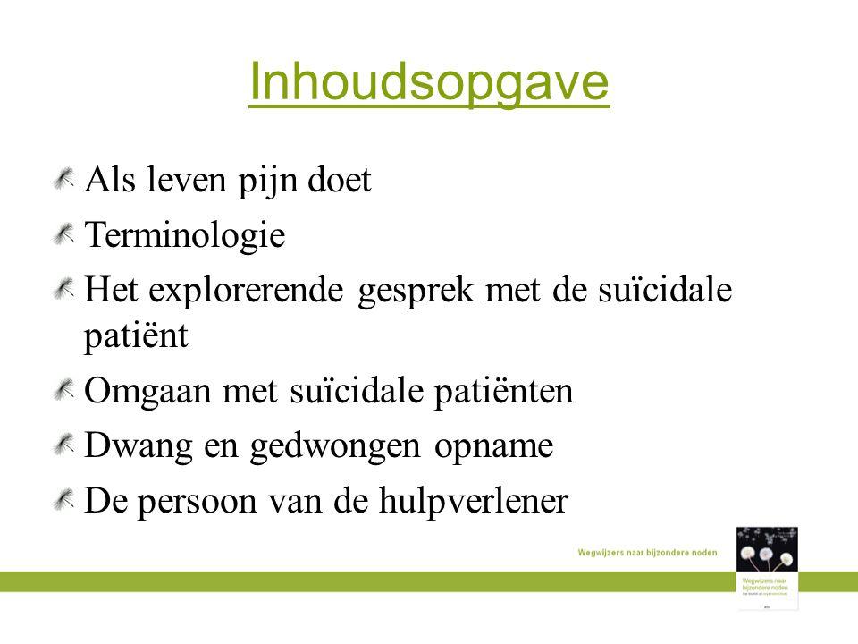 Inhoudsopgave Als leven pijn doet Terminologie Het explorerende gesprek met de suïcidale patiënt Omgaan met suïcidale patiënten Dwang en gedwongen opn