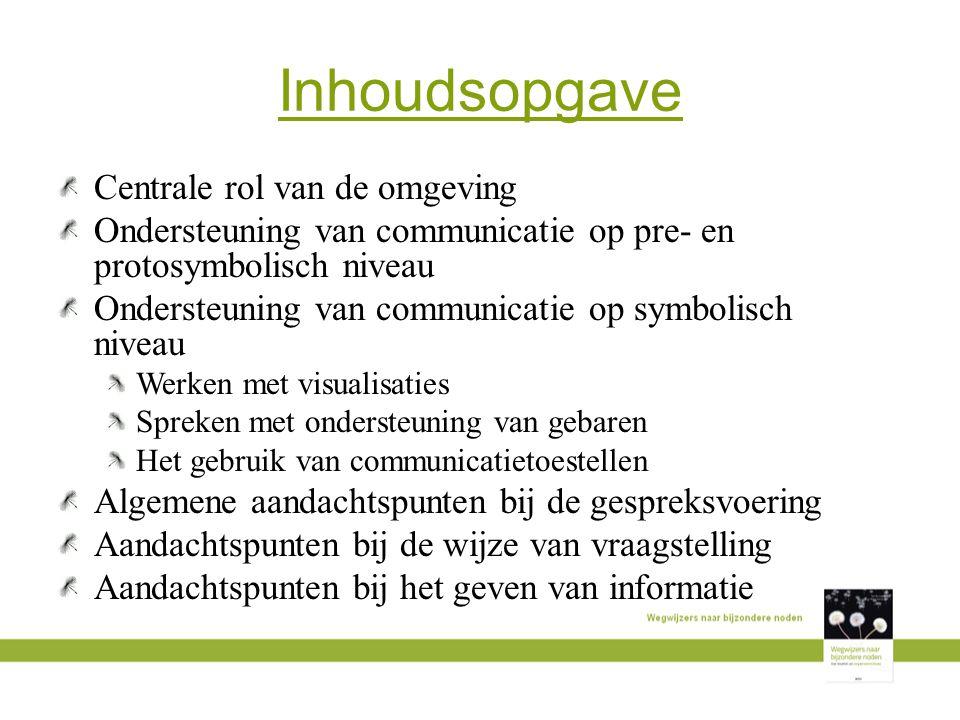 Inhoudsopgave Centrale rol van de omgeving Ondersteuning van communicatie op pre- en protosymbolisch niveau Ondersteuning van communicatie op symbolis