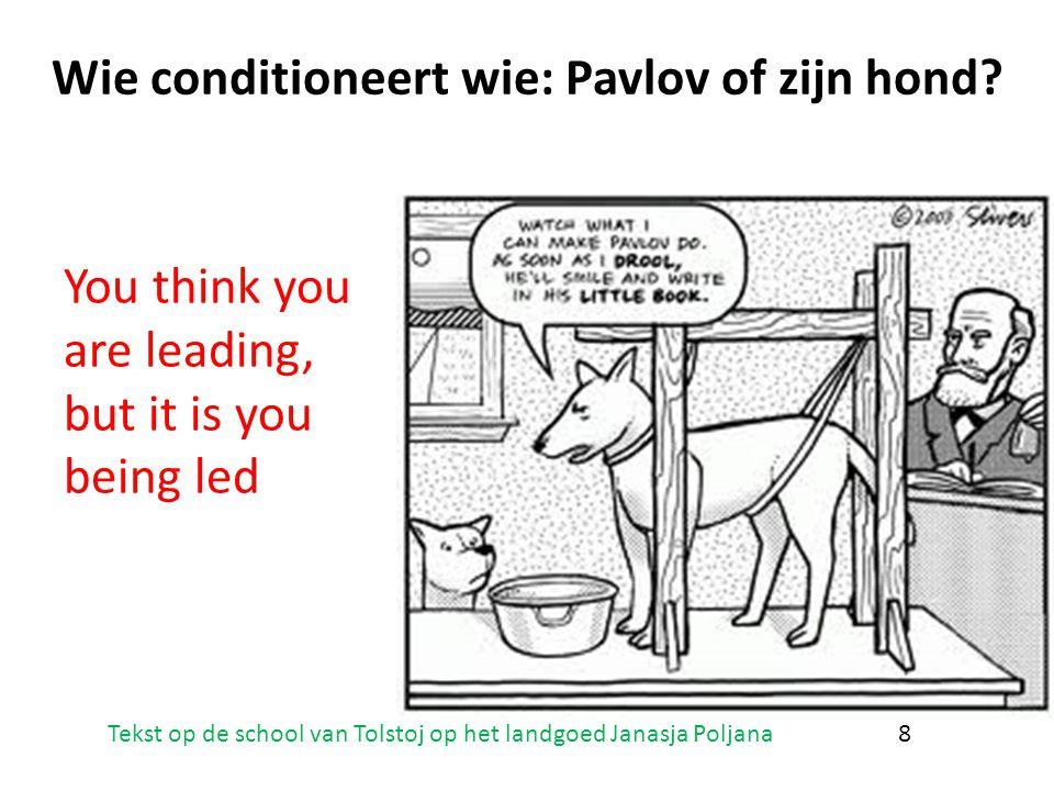Wie conditioneert wie: Pavlov of zijn hond? You think you are leading, but it is you being led 8Tekst op de school van Tolstoj op het landgoed Janasja