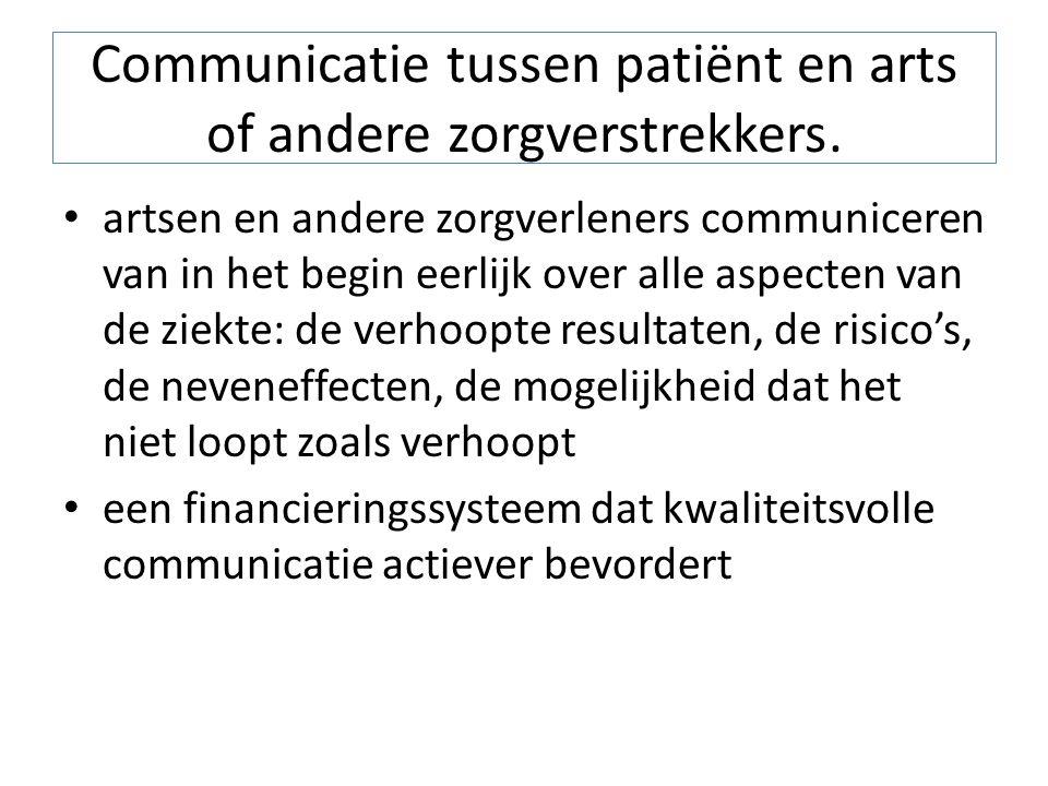 Communicatie tussen patiënt en arts of andere zorgverstrekkers. artsen en andere zorgverleners communiceren van in het begin eerlijk over alle aspecte