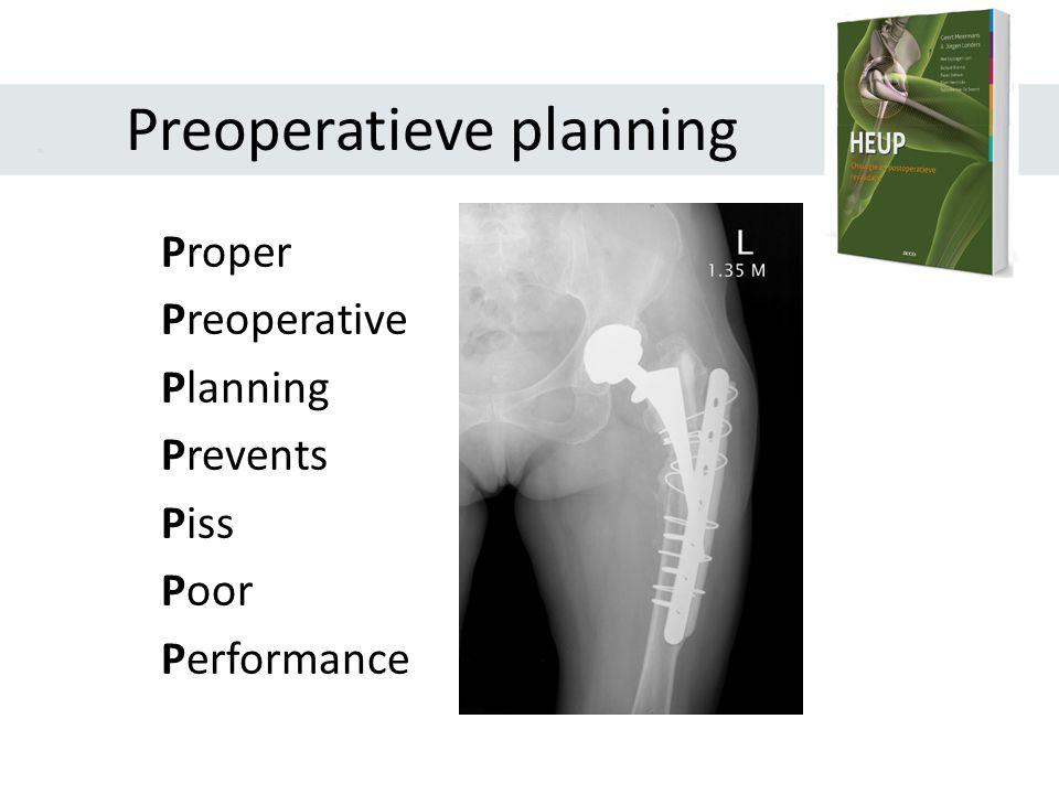 Preoperatieve planning Vorige operaties ROM Beenlengteverschil Type prothese Templating