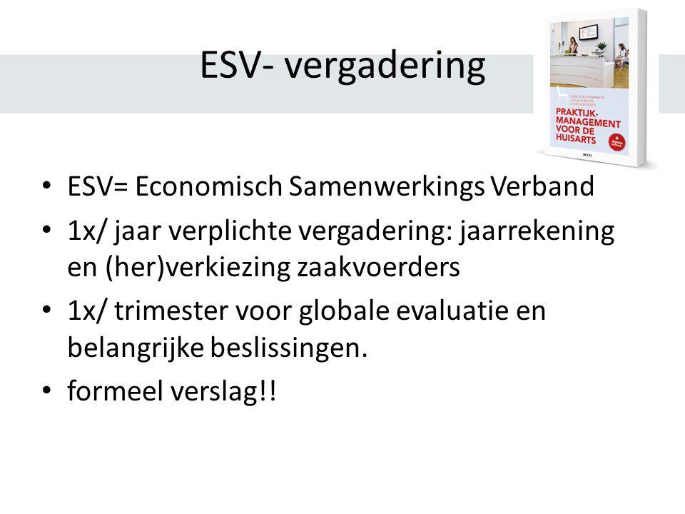 ESV- vergadering ESV= Economisch Samenwerkings Verband 1x/ jaar verplichte vergadering: jaarrekening en (her)verkiezing zaakvoerders 1x/ trimester voor globale evaluatie en belangrijke beslissingen.