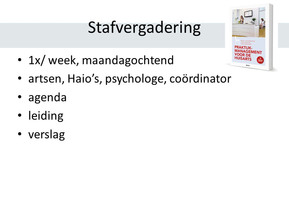 Stafvergadering 1x/ week, maandagochtend artsen, Haio's, psychologe, coördinator agenda leiding verslag