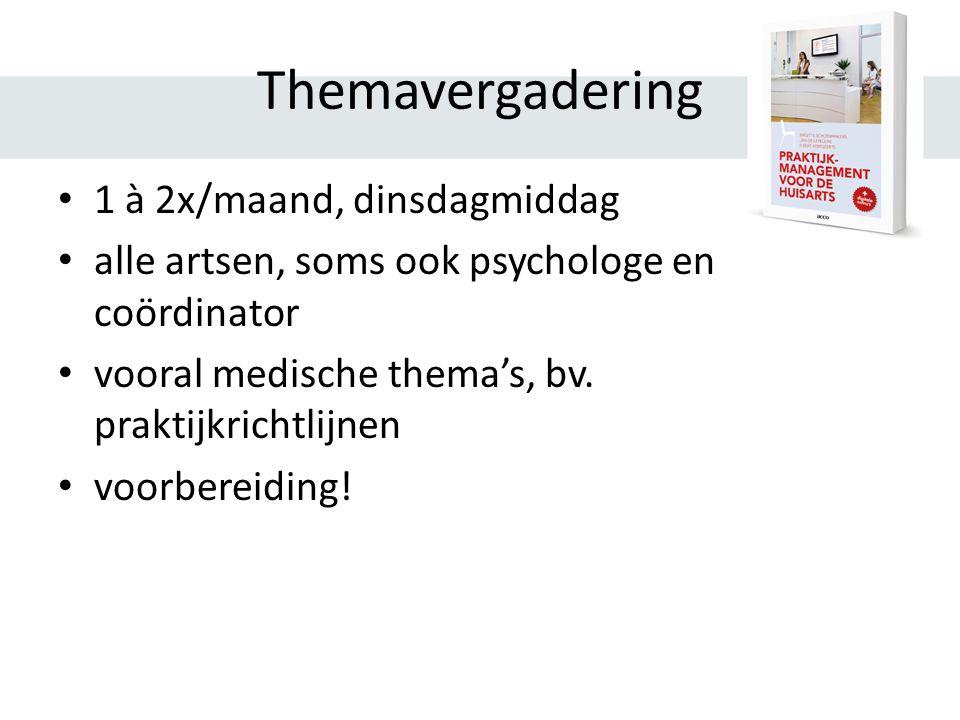 Themavergadering 1 à 2x/maand, dinsdagmiddag alle artsen, soms ook psychologe en coördinator vooral medische thema's, bv.