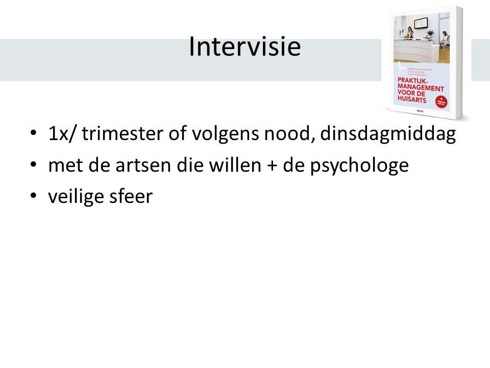 Intervisie 1x/ trimester of volgens nood, dinsdagmiddag met de artsen die willen + de psychologe veilige sfeer