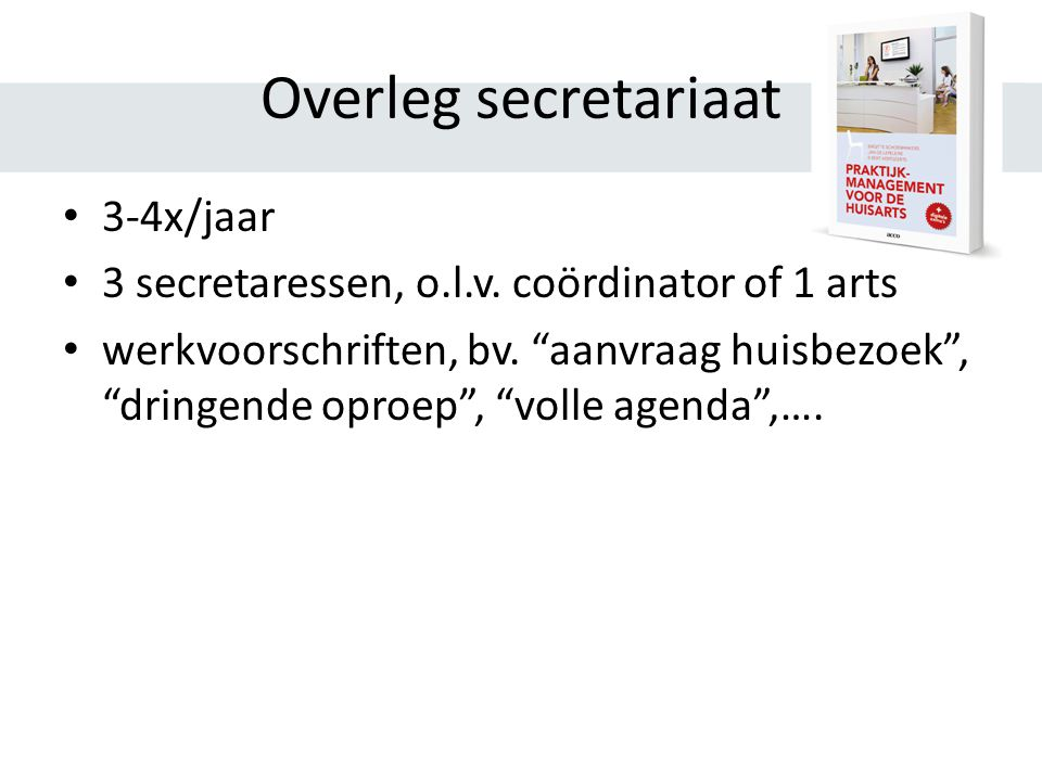 Overleg secretariaat 3-4x/jaar 3 secretaressen, o.l.v.