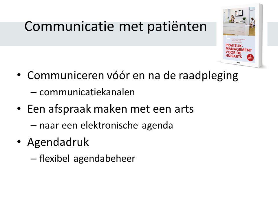 Communicatie met patiënten Communiceren vóór en na de raadpleging – communicatiekanalen Een afspraak maken met een arts – naar een elektronische agenda Agendadruk – flexibel agendabeheer