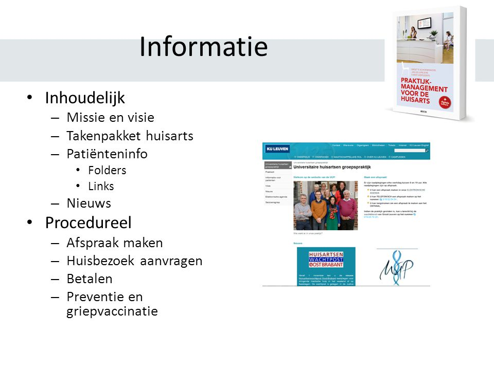 Informatie Inhoudelijk – Missie en visie – Takenpakket huisarts – Patiënteninfo Folders Links – Nieuws Procedureel – Afspraak maken – Huisbezoek aanvr