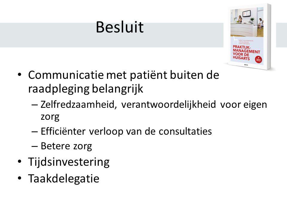 Besluit Communicatie met patiënt buiten de raadpleging belangrijk – Zelfredzaamheid, verantwoordelijkheid voor eigen zorg – Efficiënter verloop van de consultaties – Betere zorg Tijdsinvestering Taakdelegatie