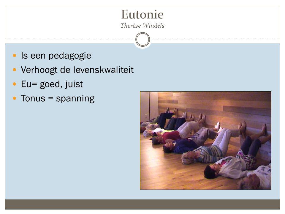Eutonie Therèse Windels Is een pedagogie Verhoogt de levenskwaliteit Eu= goed, juist Tonus = spanning