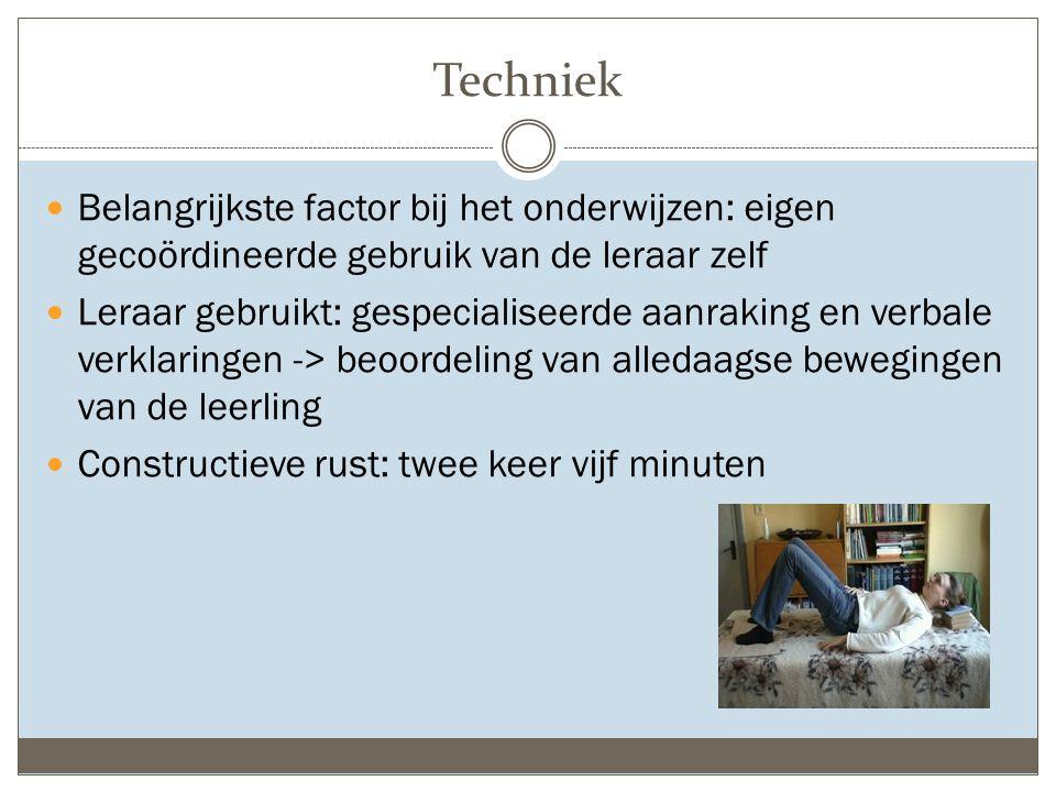 Techniek Belangrijkste factor bij het onderwijzen: eigen gecoördineerde gebruik van de leraar zelf Leraar gebruikt: gespecialiseerde aanraking en verb
