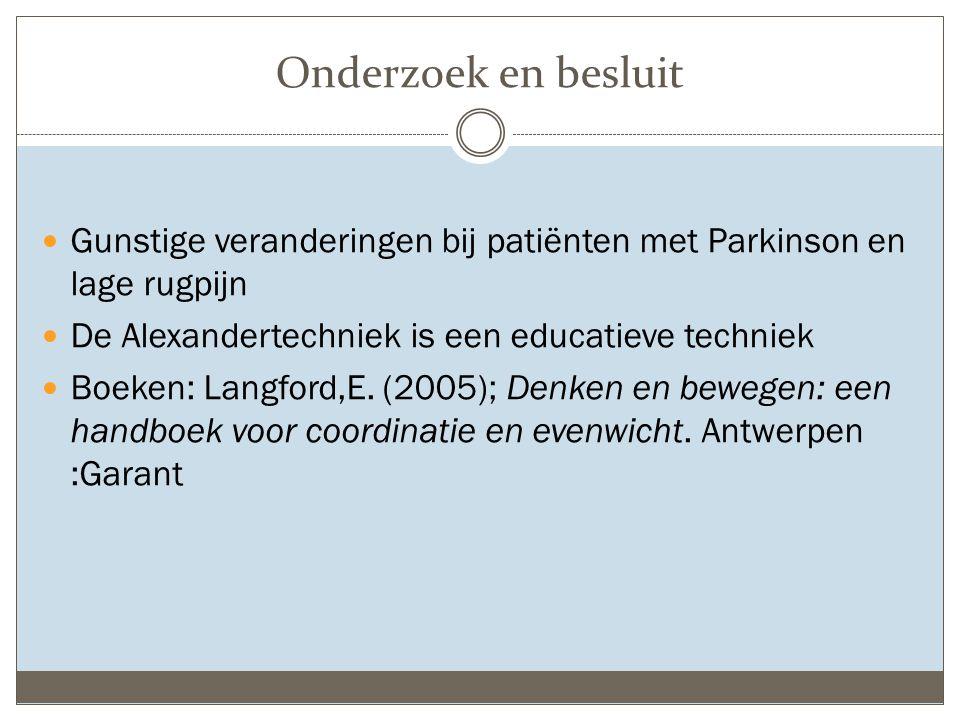 Onderzoek en besluit Gunstige veranderingen bij patiënten met Parkinson en lage rugpijn De Alexandertechniek is een educatieve techniek Boeken: Langford,E.