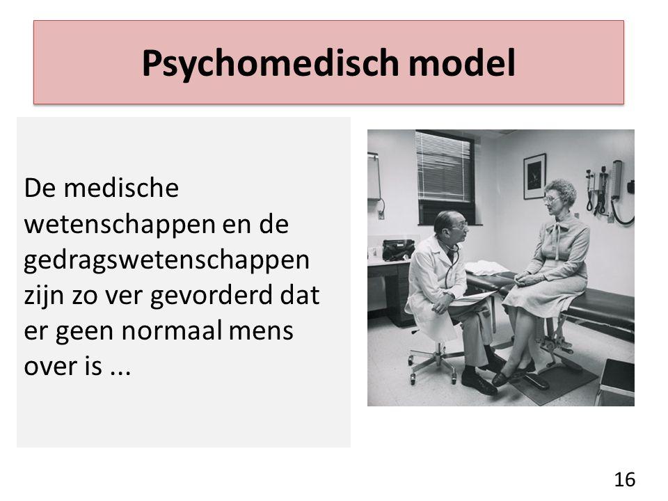 Psychomedisch model De medische wetenschappen en de gedragswetenschappen zijn zo ver gevorderd dat er geen normaal mens over is...
