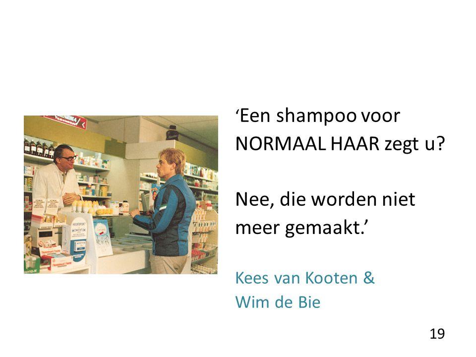 ' Een shampoo voor NORMAAL HAAR zegt u.