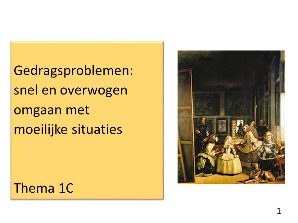 Gedragsproblemen: snel en overwogen omgaan met moeilijke situaties Thema 1C Gedragsproblemen: snel en overwogen omgaan met moeilijke situaties Thema 1