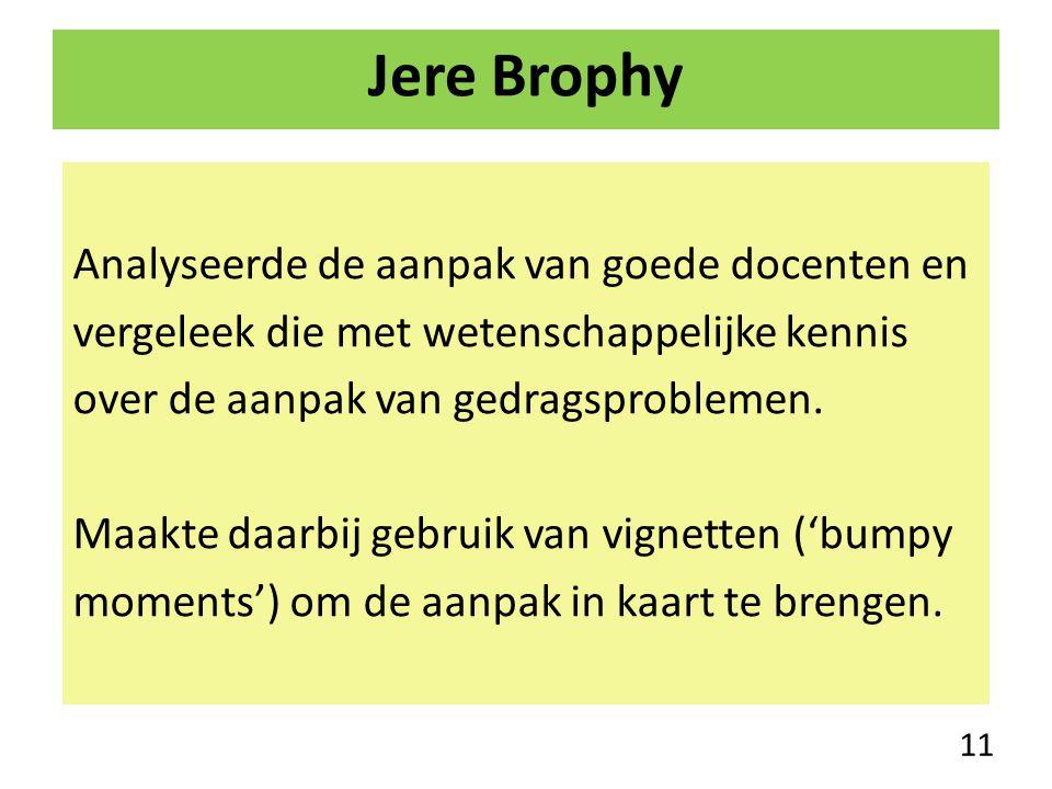 Jere Brophy Analyseerde de aanpak van goede docenten en vergeleek die met wetenschappelijke kennis over de aanpak van gedragsproblemen. Maakte daarbij
