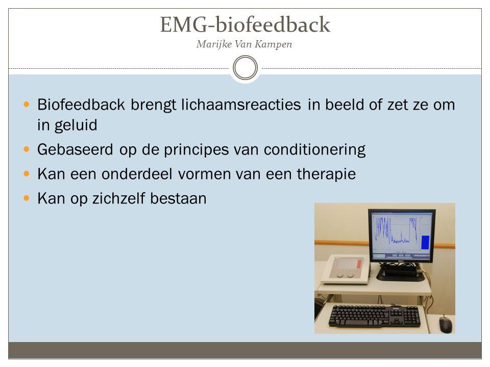 EMG-biofeedback Marijke Van Kampen Biofeedback brengt lichaamsreacties in beeld of zet ze om in geluid Gebaseerd op de principes van conditionering Ka