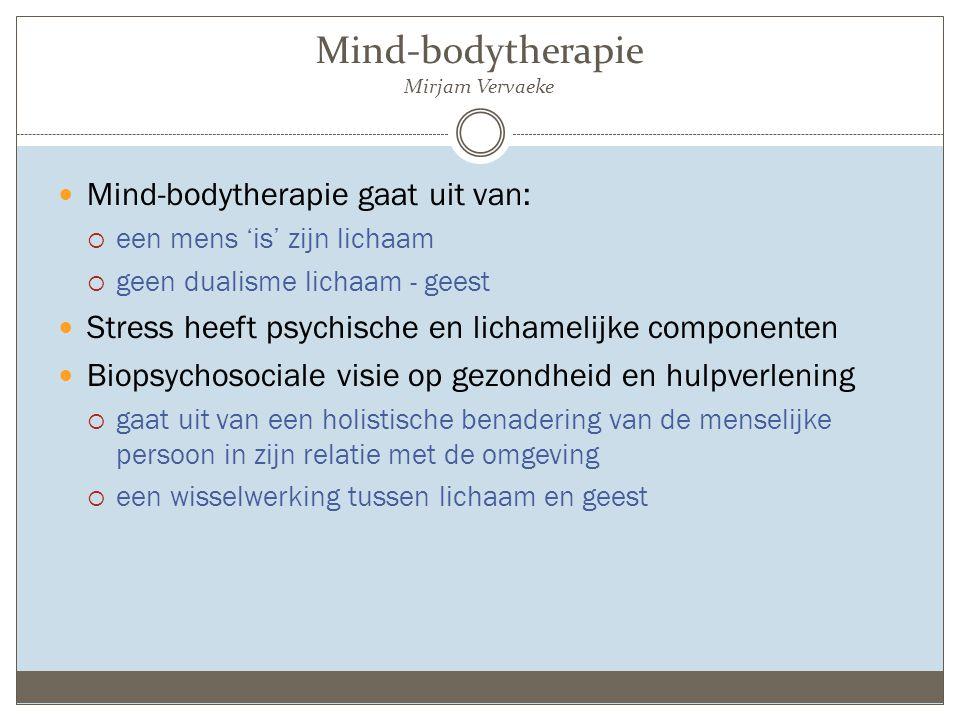 Mind-bodytherapie Mirjam Vervaeke Mind-bodytherapie gaat uit van:  een mens 'is' zijn lichaam  geen dualisme lichaam - geest Stress heeft psychische