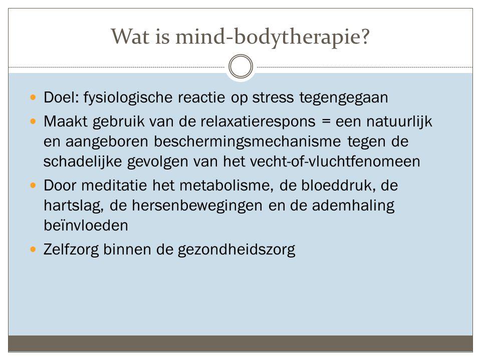 Wat is mind-bodytherapie? Doel: fysiologische reactie op stress tegengegaan Maakt gebruik van de relaxatierespons = een natuurlijk en aangeboren besch