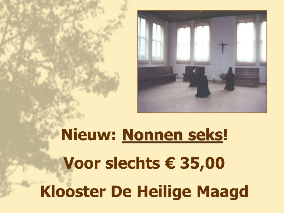 Nonnen seks Nieuw: Nonnen seks! Voor slechts € 35,00 Klooster De Heilige Maagd