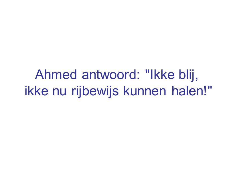 Ahmed antwoord: Ikke blij, ikke nu rijbewijs kunnen halen!