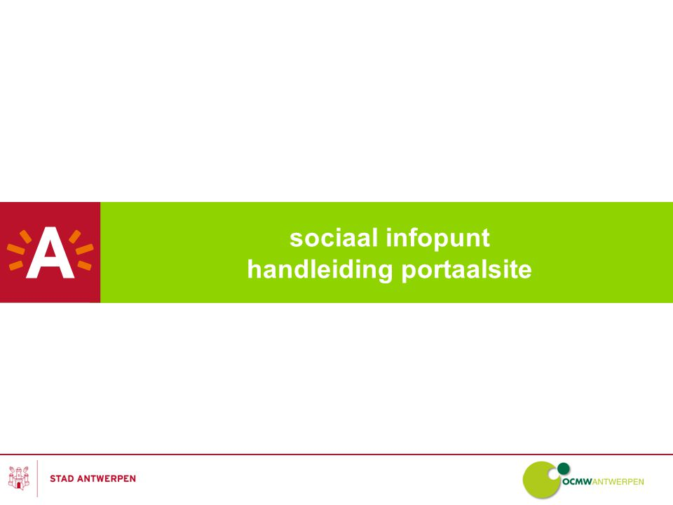 Lokaal Sociaal Beleidsplan – sociaal infopunt 2 handleiding portaalsite Je vindt de portaalsite door te surfen naar http://sociaalinfopunt.antwerpen.be/