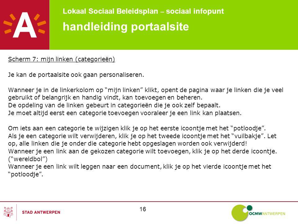 Lokaal Sociaal Beleidsplan – sociaal infopunt 16 handleiding portaalsite Scherm 7: mijn linken (categorieën) Je kan de portaalsite ook gaan personaliseren.