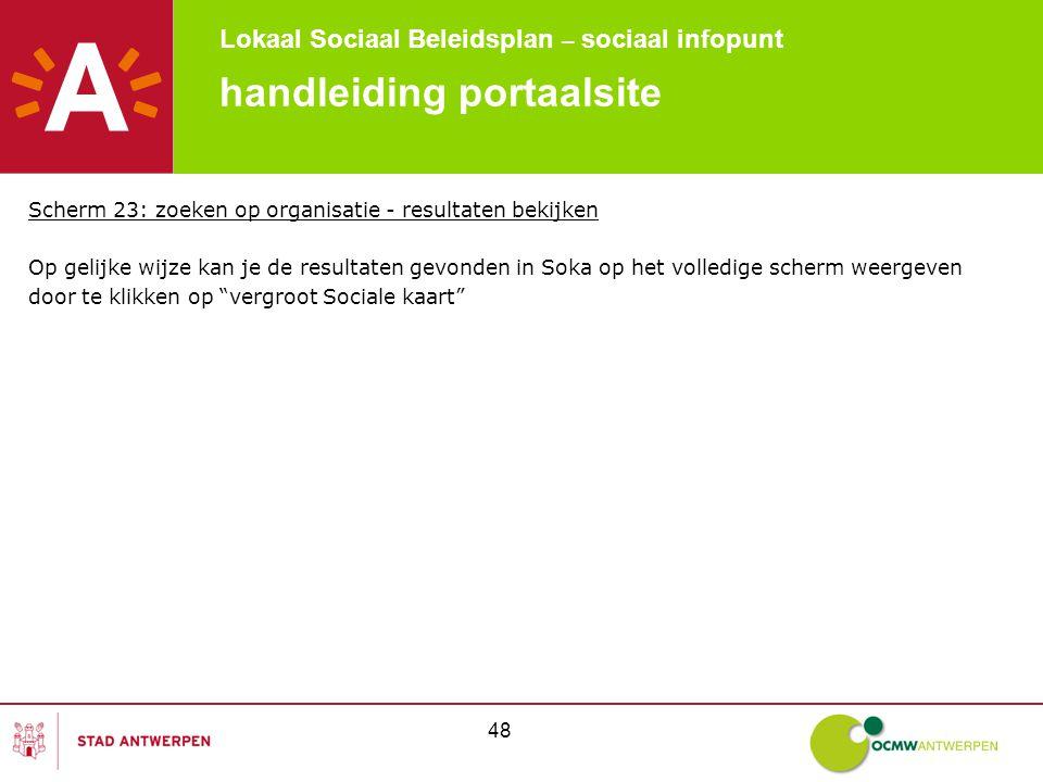 Lokaal Sociaal Beleidsplan – sociaal infopunt 48 handleiding portaalsite Scherm 23: zoeken op organisatie - resultaten bekijken Op gelijke wijze kan j