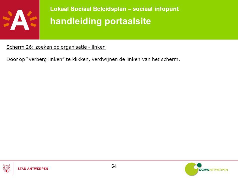 Lokaal Sociaal Beleidsplan – sociaal infopunt 54 handleiding portaalsite Scherm 26: zoeken op organisatie - linken Door op verberg linken te klikken, verdwijnen de linken van het scherm.