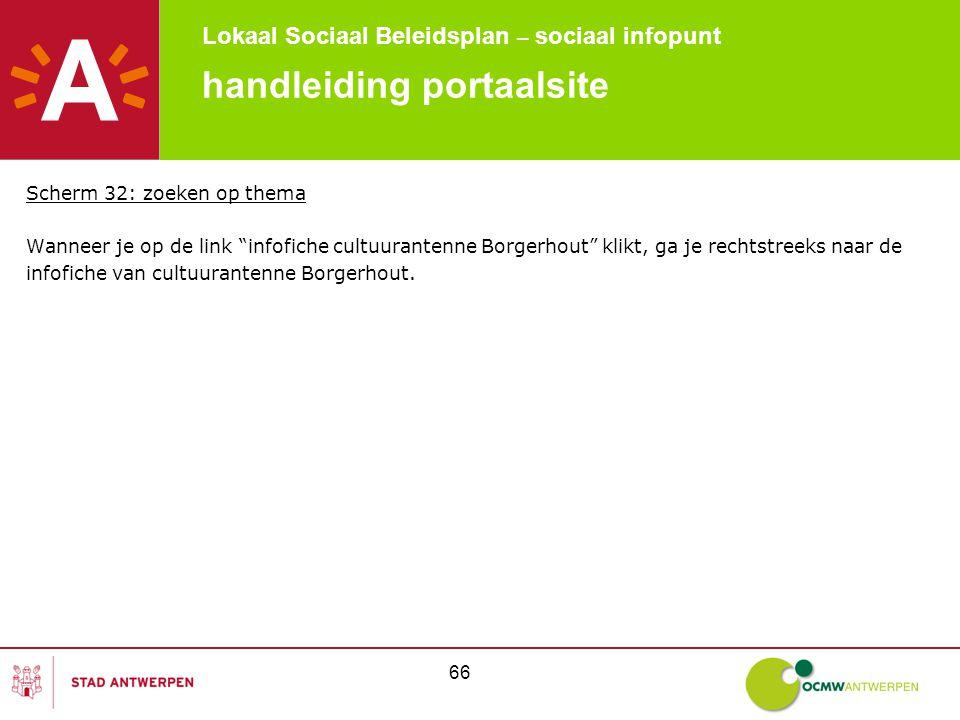 Lokaal Sociaal Beleidsplan – sociaal infopunt 66 handleiding portaalsite Scherm 32: zoeken op thema Wanneer je op de link infofiche cultuurantenne Borgerhout klikt, ga je rechtstreeks naar de infofiche van cultuurantenne Borgerhout.