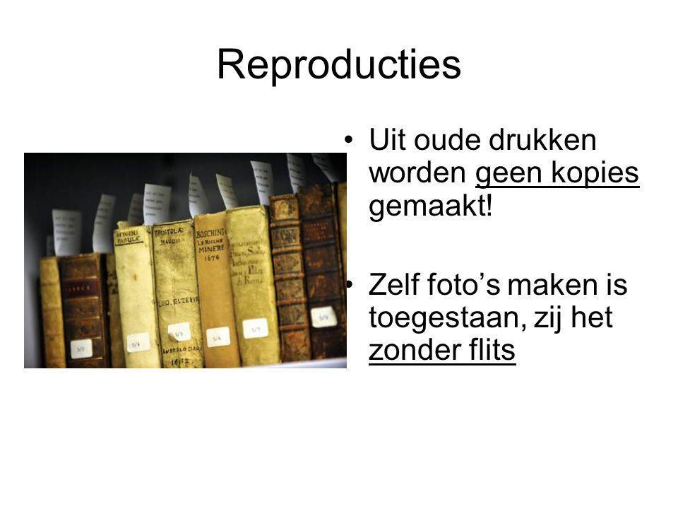 Reproducties Uit oude drukken worden geen kopies gemaakt! Zelf foto's maken is toegestaan, zij het zonder flits