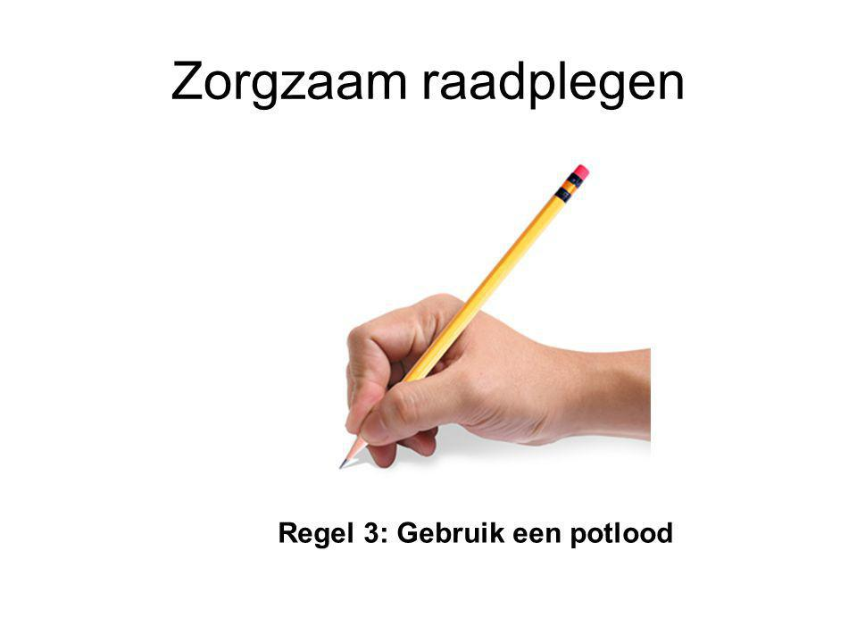 Zorgzaam raadplegen Regel 3: Gebruik een potlood