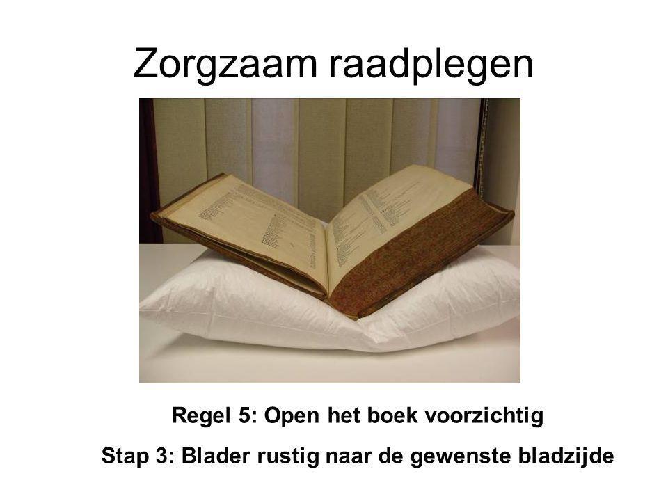 Zorgzaam raadplegen Regel 5: Open het boek voorzichtig Stap 3: Blader rustig naar de gewenste bladzijde