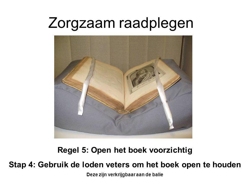 Zorgzaam raadplegen Regel 5: Open het boek voorzichtig Stap 4: Gebruik de loden veters om het boek open te houden Deze zijn verkrijgbaar aan de balie
