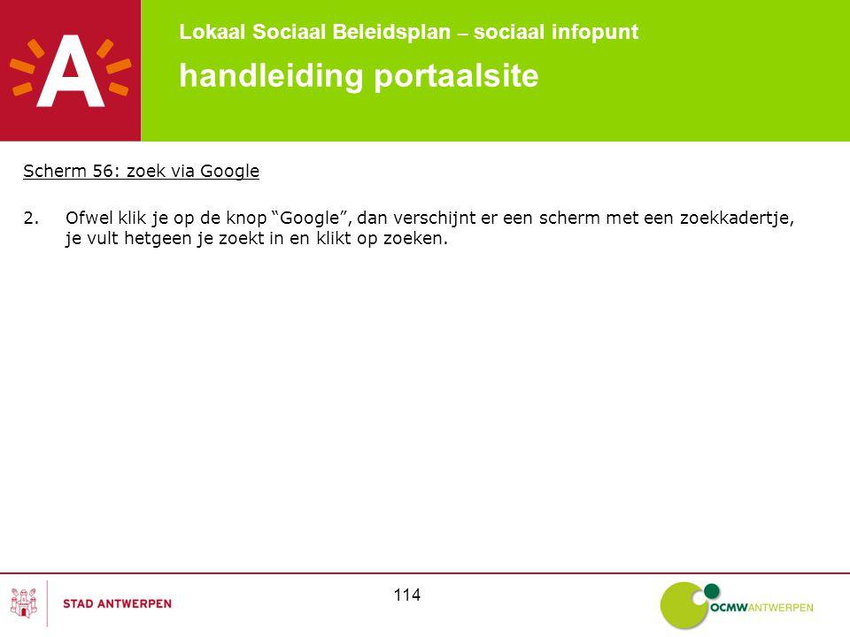 """Lokaal Sociaal Beleidsplan – sociaal infopunt 114 handleiding portaalsite Scherm 56: zoek via Google 2.Ofwel klik je op de knop """"Google"""", dan verschij"""