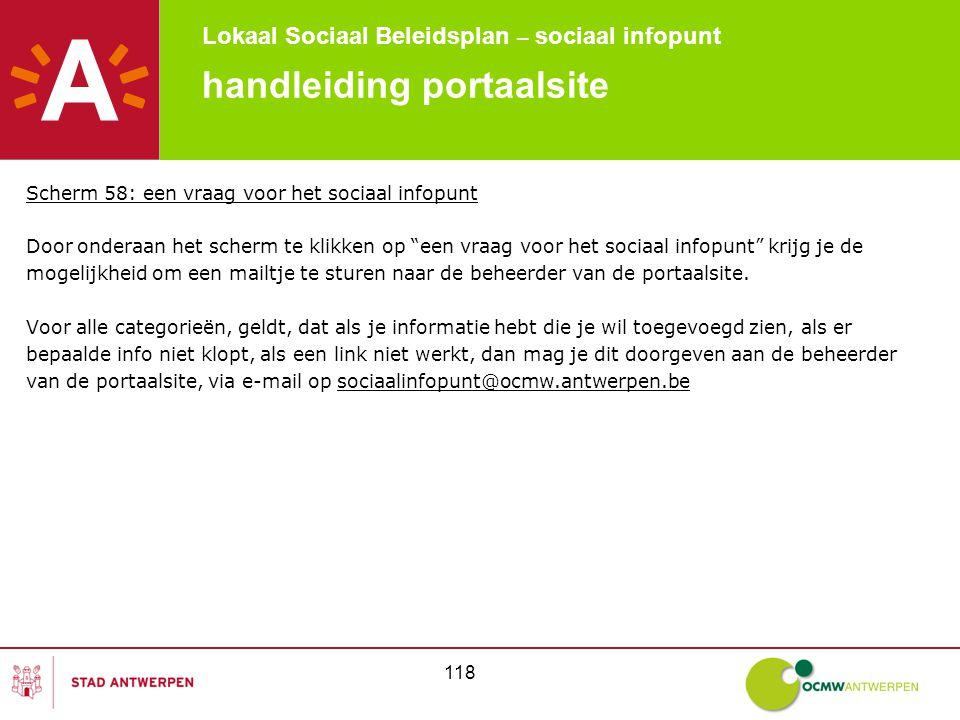 Lokaal Sociaal Beleidsplan – sociaal infopunt 118 handleiding portaalsite Scherm 58: een vraag voor het sociaal infopunt Door onderaan het scherm te k
