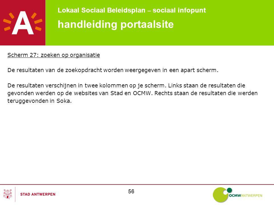 Lokaal Sociaal Beleidsplan – sociaal infopunt 56 handleiding portaalsite Scherm 27: zoeken op organisatie De resultaten van de zoekopdracht worden weergegeven in een apart scherm.