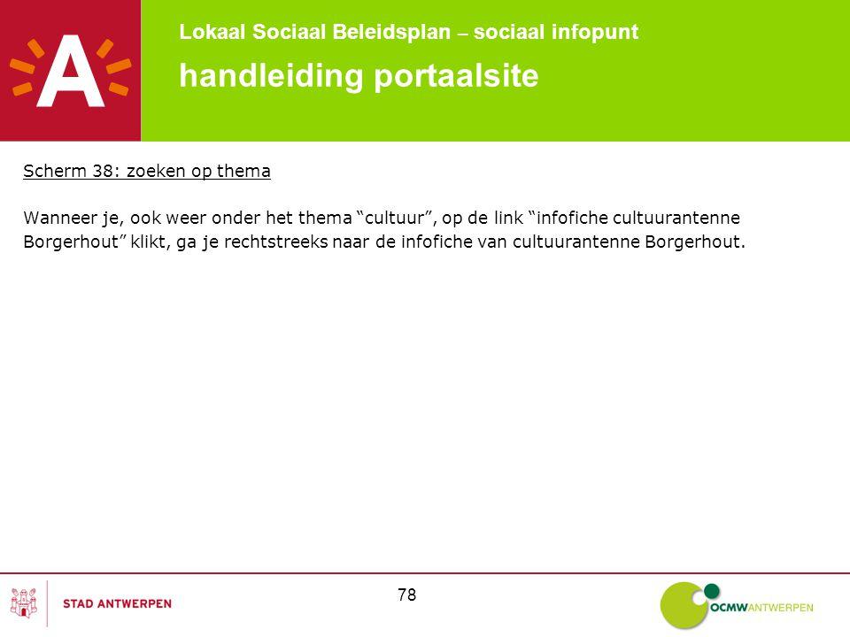 Lokaal Sociaal Beleidsplan – sociaal infopunt 78 handleiding portaalsite Scherm 38: zoeken op thema Wanneer je, ook weer onder het thema cultuur , op de link infofiche cultuurantenne Borgerhout klikt, ga je rechtstreeks naar de infofiche van cultuurantenne Borgerhout.