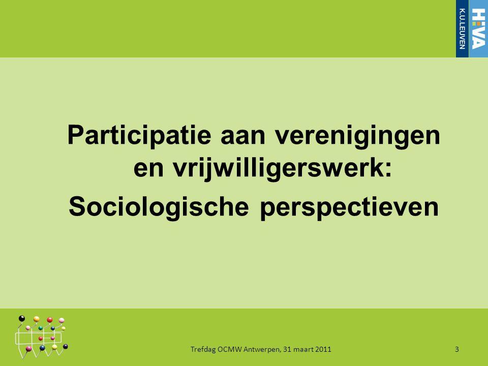 Participatie aan verenigingen en vrijwilligerswerk: Sociologische perspectieven Trefdag OCMW Antwerpen, 31 maart 20113