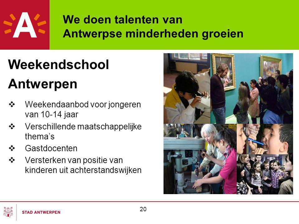 We doen talenten van Antwerpse minderheden groeien Weekendschool Antwerpen  Weekendaanbod voor jongeren van 10-14 jaar  Verschillende maatschappelijke thema's  Gastdocenten  Versterken van positie van kinderen uit achterstandswijken 20