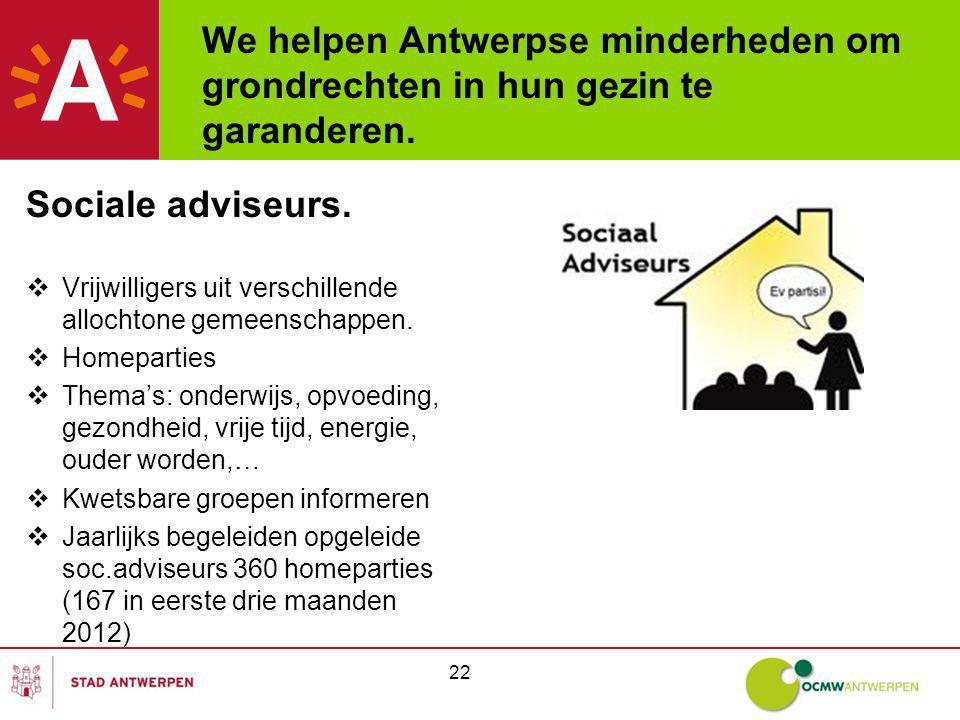 We helpen Antwerpse minderheden om grondrechten in hun gezin te garanderen. Sociale adviseurs.  Vrijwilligers uit verschillende allochtone gemeenscha