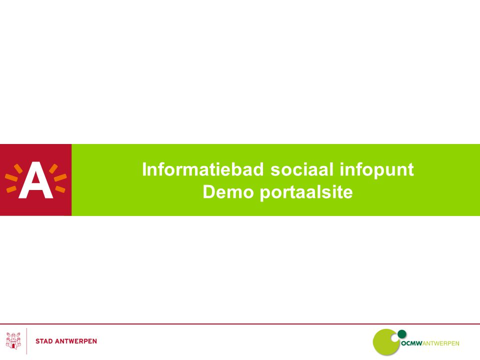 Lokaal Sociaal Beleidsplan – sociaal infopunt 2 Demo portaalsite Je vindt de portaalsite door te surfen naar http://sociaalinfopunt.antwerpen.be/