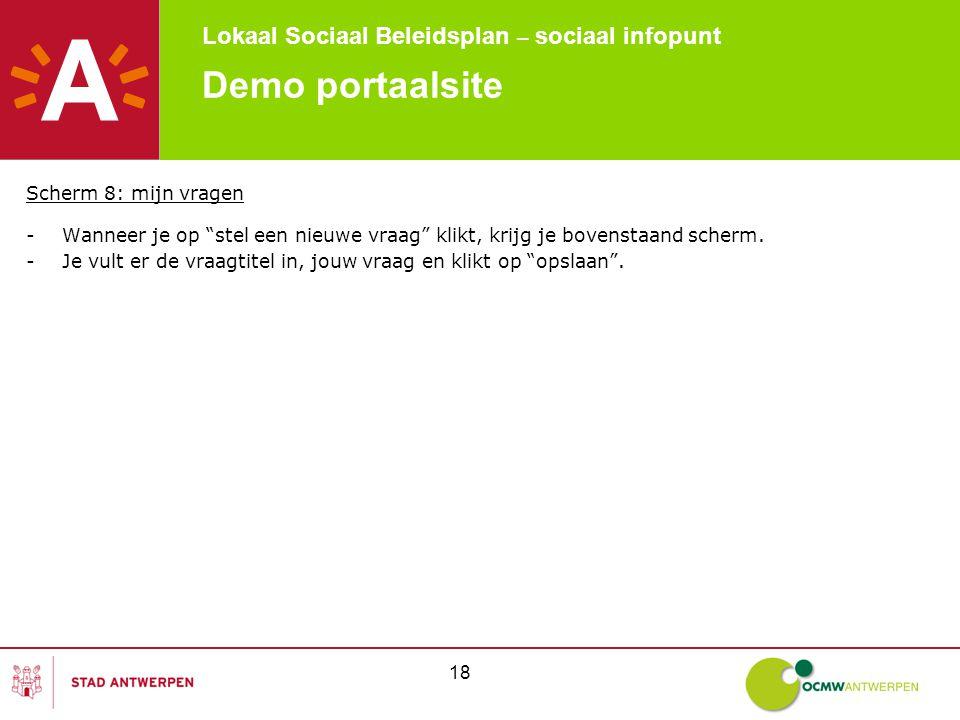 Lokaal Sociaal Beleidsplan – sociaal infopunt 18 Demo portaalsite Scherm 8: mijn vragen -Wanneer je op stel een nieuwe vraag klikt, krijg je bovenstaand scherm.